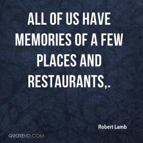 Robert Lamb  - All of us have memories of a few places and restaurants.