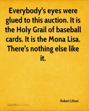 Robert Lifson  - Everybody's eyes were glued to this auction. It is the Holy Grail of baseball cards. It is the Mona Lisa. There's nothing else like it.