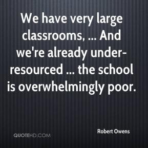 Robert Owens  - We have very large classrooms, ... And we're already under-resourced ... the school is overwhelmingly poor.