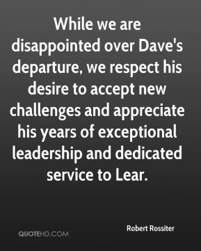 Robert Rossiter  - While we are disappointed over Dave's departure, we respect his desire to accept new challenges and appreciate his years of exceptional leadership and dedicated service to Lear.