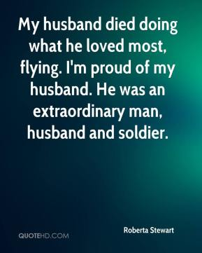 Roberta Stewart  - My husband died doing what he loved most, flying. I'm proud of my husband. He was an extraordinary man, husband and soldier.