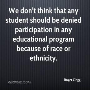 We don't think that any student should be denied participation in any educational program because of race or ethnicity.