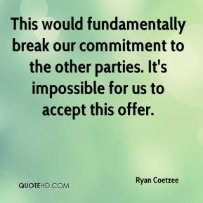 Ryan Coetzee  - This would fundamentally break our commitment to the other parties. It's impossible for us to accept this offer.