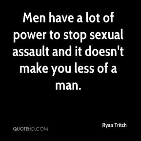 Ryan Tritch  - Men have a lot of power to stop sexual assault and it doesn't make you less of a man.