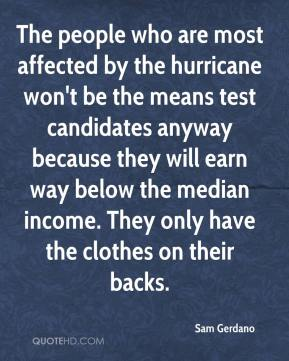 The people who are most affected by the hurricane won't be the means test candidates anyway because they will earn way below the median income. They only have the clothes on their backs.