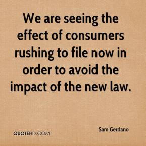 Sam Gerdano  - We are seeing the effect of consumers rushing to file now in order to avoid the impact of the new law.