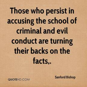 Sanford Bishop  - Those who persist in accusing the school of criminal and evil conduct are turning their backs on the facts.