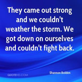 Shannon Bolden  - They came out strong and we couldn't weather the storm. We got down on ourselves and couldn't fight back.