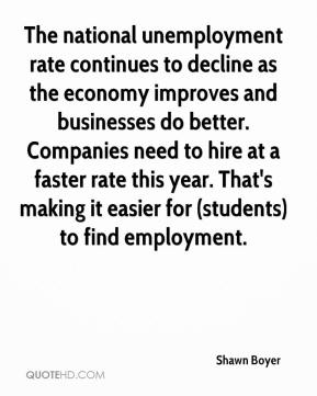 Shawn Boyer  - The national unemployment rate continues to decline as the economy improves and businesses do better. Companies need to hire at a faster rate this year. That's making it easier for (students) to find employment.