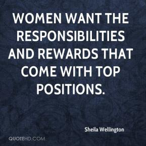Sheila Wellington  - Women want the responsibilities and rewards that come with top positions.