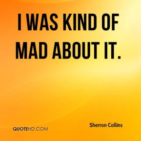 Sherron Collins  - I was kind of mad about it.