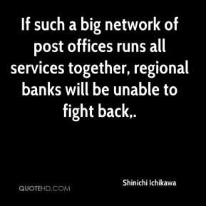 Shinichi Ichikawa  - If such a big network of post offices runs all services together, regional banks will be unable to fight back.