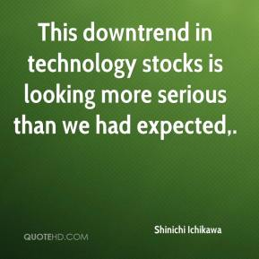 Shinichi Ichikawa  - This downtrend in technology stocks is looking more serious than we had expected.