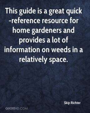 Skip Richter  - This guide is a great quick-reference resource for home gardeners and provides a lot of information on weeds in a relatively space.