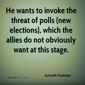 He wants to invoke the threat of polls (new elections), which the allies do not obviously want at this stage.