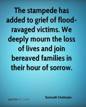 Somnath Chatterjee  - The stampede has added to grief of flood-ravaged victims. We deeply mourn the loss of lives and join bereaved families in their hour of sorrow.