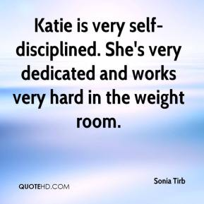 Sonia Tirb  - Katie is very self-disciplined. She's very dedicated and works very hard in the weight room.
