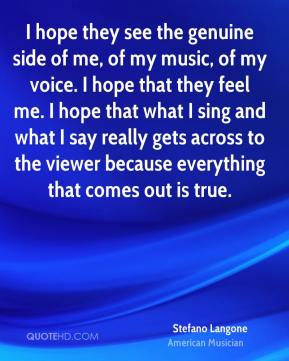 Stefano Langone - I hope they see the genuine side of me, of my music, of my voice. I hope that they feel me. I hope that what I sing and what I say really gets across to the viewer because everything that comes out is true.