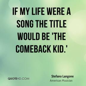 Stefano Langone - If my life were a song the title would be 'The Comeback Kid.'