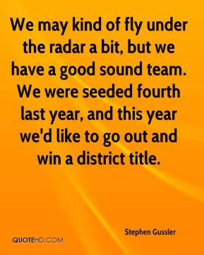 We may kind of fly under the radar a bit, but we have a good sound team. We were seeded fourth last year, and this year we'd like to go out and win a district title.