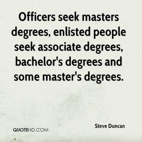 Steve Duncan  - Officers seek masters degrees, enlisted people seek associate degrees, bachelor's degrees and some master's degrees.