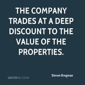 Steven Bregman  - The company trades at a deep discount to the value of the properties.