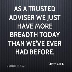 As a trusted adviser we just have more breadth today than we've ever had before.