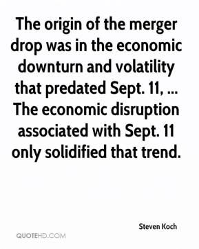 Steven Koch  - The origin of the merger drop was in the economic downturn and volatility that predated Sept. 11, ... The economic disruption associated with Sept. 11 only solidified that trend.