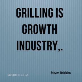 Grilling is growth industry.