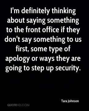 Tara Johnson  - I'm definitely thinking about saying something to the front office if they don't say something to us first, some type of apology or ways they are going to step up security.
