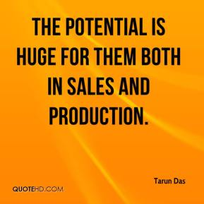 Tarun Das  - The potential is huge for them both in sales and production.