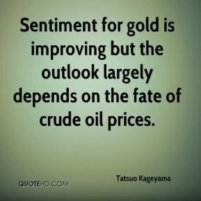 Tatsuo Kageyama  - Sentiment for gold is improving but the outlook largely depends on the fate of crude oil prices.