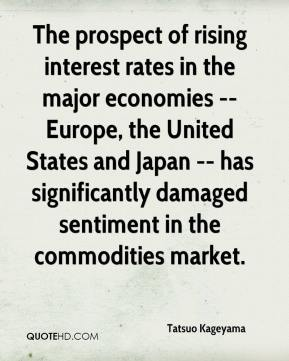 Tatsuo Kageyama  - The prospect of rising interest rates in the major economies -- Europe, the United States and Japan -- has significantly damaged sentiment in the commodities market.
