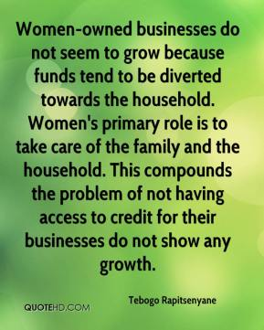 Tebogo Rapitsenyane  - Women-owned businesses do not seem to grow because funds tend to be diverted towards the household. Women's primary role is to take care of the family and the household. This compounds the problem of not having access to credit for their businesses do not show any growth.