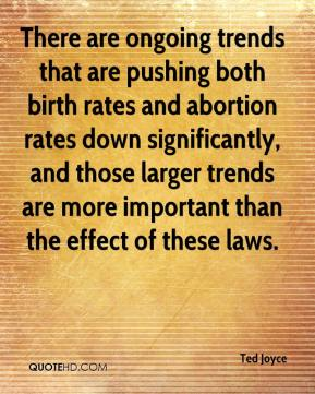 Ted Joyce  - There are ongoing trends that are pushing both birth rates and abortion rates down significantly, and those larger trends are more important than the effect of these laws.