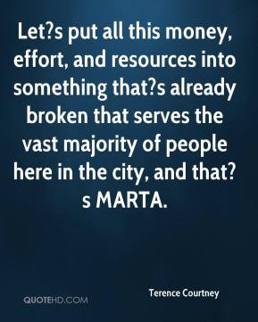 Terence Courtney  - Let?s put all this money, effort, and resources into something that?s already broken that serves the vast majority of people here in the city, and that?s MARTA.
