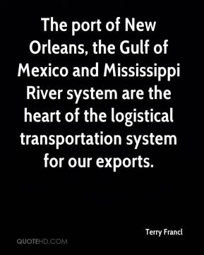 Terry Francl  - The port of New Orleans, the Gulf of Mexico and Mississippi River system are the heart of the logistical transportation system for our exports.