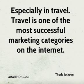 Theda Jackson  - Especially in travel. Travel is one of the most successful marketing categories on the internet.