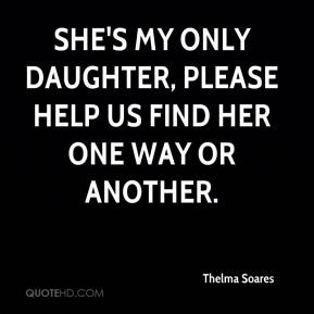 Thelma Soares  - She's my only daughter, please help us find her one way or another.