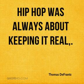 Thomas DeFrantz  - Hip hop was always about keeping it real.