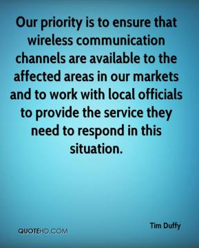 Tim Duffy  - Our priority is to ensure that wireless communication channels are available to the affected areas in our markets and to work with local officials to provide the service they need to respond in this situation.