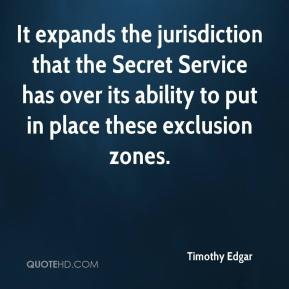 Timothy Edgar  - It expands the jurisdiction that the Secret Service has over its ability to put in place these exclusion zones.