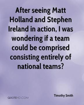 Timothy Smith  - After seeing Matt Holland and Stephen Ireland in action, I was wondering if a team could be comprised consisting entirely of national teams?