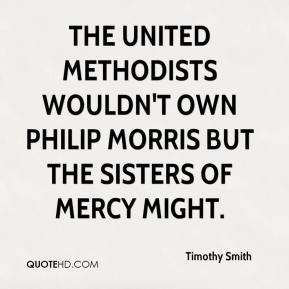 Timothy Smith  - The United Methodists wouldn't own Philip Morris but the Sisters of Mercy might.