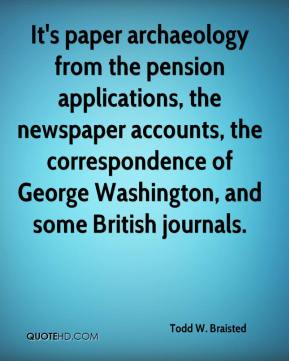 It's paper archaeology from the pension applications, the newspaper accounts, the correspondence of George Washington, and some British journals.