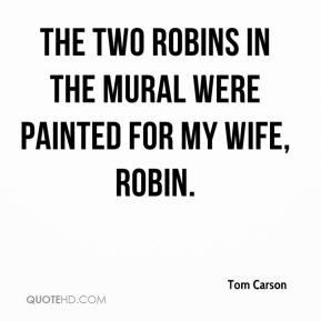 Tom Carson  - The two robins in the mural were painted for my wife, Robin.