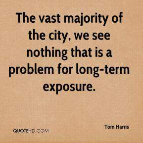 Tom Harris  - The vast majority of the city, we see nothing that is a problem for long-term exposure.