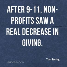 Tom Starling  - After 9-11, non-profits saw a real decrease in giving.