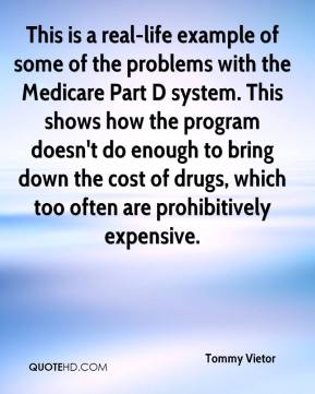 Tommy Vietor  - This is a real-life example of some of the problems with the Medicare Part D system. This shows how the program doesn't do enough to bring down the cost of drugs, which too often are prohibitively expensive.