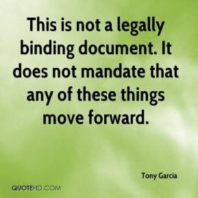 Tony Garcia  - This is not a legally binding document. It does not mandate that any of these things move forward.